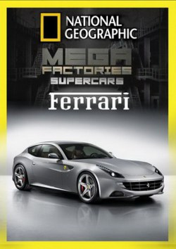 National Geographic. Мегазаводы: Суперавтомобили. Феррари / National Geographic. Megafactories: Supercars: Ferrari  (2012) SATRip